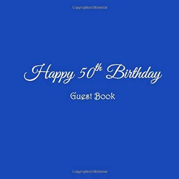 Happy 50th Birthday Guest Book: Happy 50 year old 50th